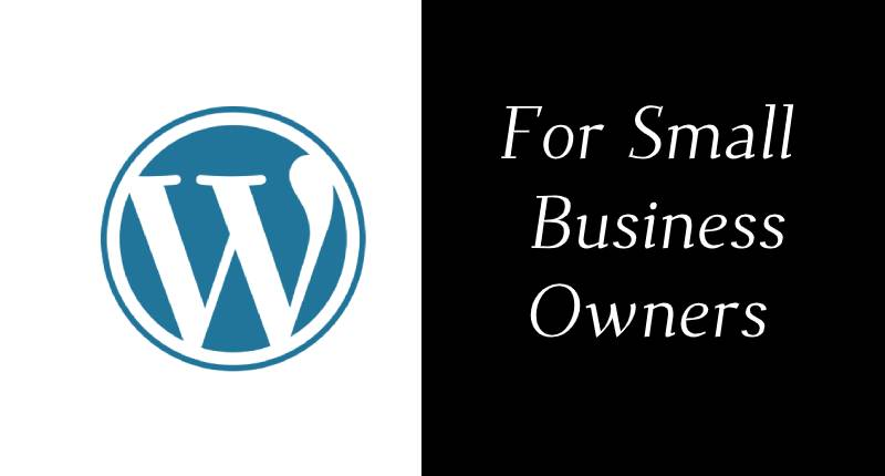 Why Small Business Owners needs WordPress to Develop Their Website